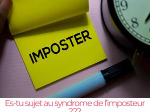 Es-tu sujet au syndrome de l'imposteur ???