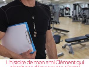 L'histoire de mon ami Clément qui n'osait pas déranger ses clients !