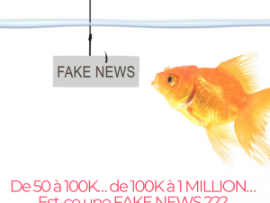 De 50 à 100K… de 100K à 1 MILLION… Est-ce une FAKE NEWS ???