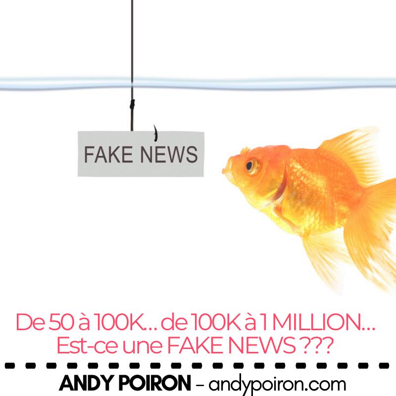 De 50 à 100K… de 100K à 1 MILLION… Est-ce une FAKE NEWS ???