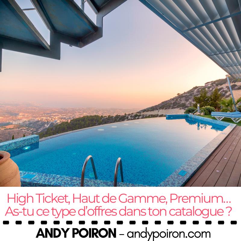 High Ticket, Haut de Gamme, Premium… As-tu ce type d'offres dans ton catalogue ?