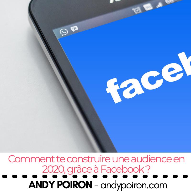 Comment te construire une audience en 2020, grâce à Facebook ?