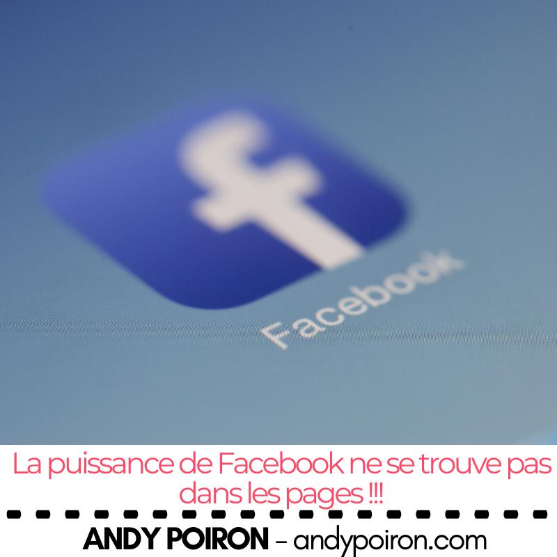 La puissance de Facebook ne se trouve pas dans les pages !!!